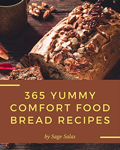 365 Yummy Comfort Food Bread Recipes: Keep Calm and Try Yummy Comfort Food Bread Cookbook (English Edition)