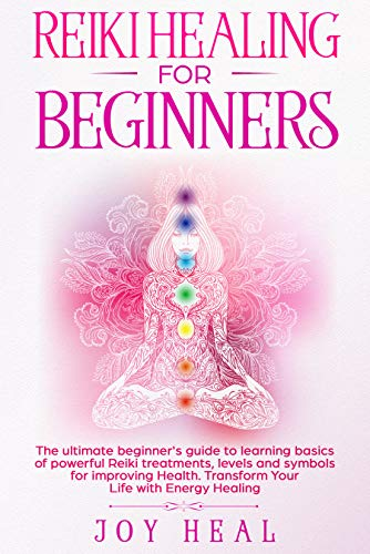Why Choose Reiki Healing for Beginners: The Ultimate Beginner's Guide to Learning Basics of Powerful...