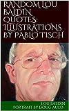 RANDOM LOU BALDIN QUOTES: ILLUSTRATIONS BY PABLO TISCH (English Edition)