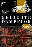 Geliebte Dampflok - Karl-Ernst Maedel