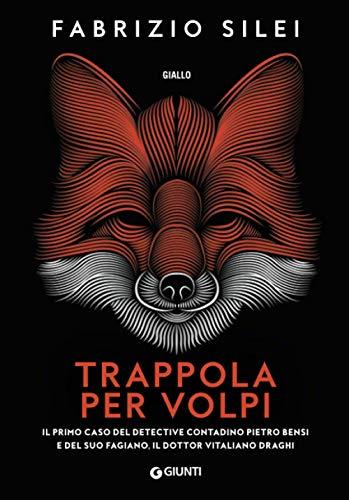 Trappola per volpi: Il primo caso del detective contadino Pietro Bensi e del suo fagiano, il dottor Vitaliano Draghi