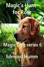 Magic's hunt for Rose: Magic Dog Series 6 (Magic dog books)