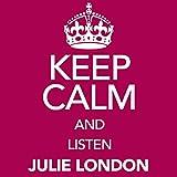 Keep Calm and Listen Julie London