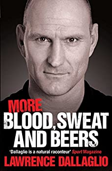 More Blood, Sweat and Beers: World Cup Rugby Tales by [Lawrence Dallaglio]