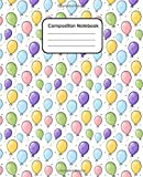 Composition Notebook | 120 Pages Wide-Ruled Blank Paper: (Lined, Birthday Balloon Theme Journal)