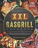 Das Neueste XXL Gasgrill Kochbuch: Die 200 leckersten Grill rezepte für das beste Grillerlebnis mit Familie und Freunden! (German Edition)