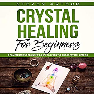 Crystal Healing for Beginners     A Comprehensive Beginners' Guide to Learn the Art of Crystal Healing              By:                                                                                                                                 Steven Arthur                               Narrated by:                                                                                                                                 Jordan Reader                      Length: 3 hrs and 21 mins     15 ratings     Overall 5.0