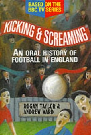 Download KICKING AND SCREAMING: Oral History Of Football In England 