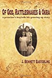 Of God, Rattlesnakes, and Okra: A Preacher's Boy Tells His Growing-Up Story by Easterling, J. Bennett (2014) Paperback