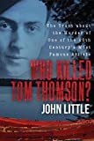 Who Killed Tom Thomson?: The Truth about the Murder of One of the 20th Century's Most Famous Artists (English Edition)