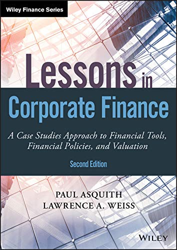 Lessons in Corporate Finance: A Case Studies Approach to Financial Tools, Financial Policies, and Valuation (Wiley Finance) (English Edition)