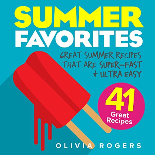 Summer Favorites, 2nd Edition: 41 Great Summer Recipes That Are Super-Fast & Ultra Easy cover art