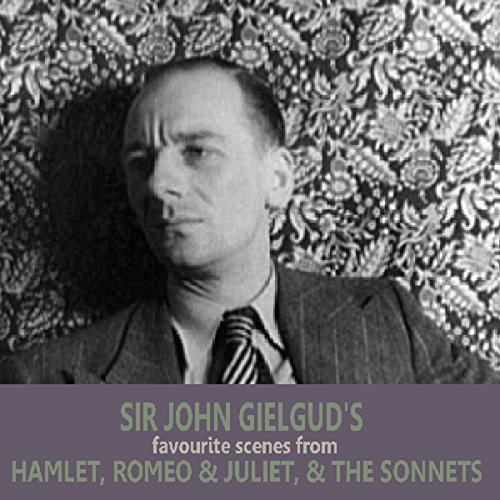 Sir John Gielgud's Favourite Scenes from Hamlet, Romeo and Juliet, and The Sonnets audiobook cover art