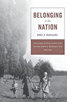 Belonging to the Nation: Inclusion and Exclusion in the Polish-German Borderlands, 1939–1951