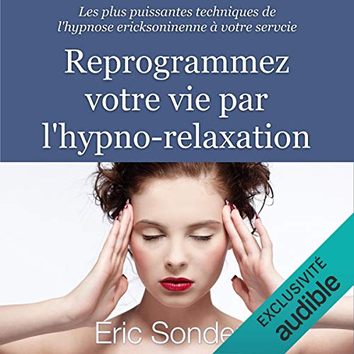 Couverture de Reprogrammez votre vie par l'hypno-relaxation. Les plus puissantes techniques de l'hypnose ericksonienne à votre service