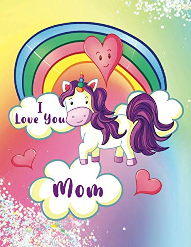 I Love You Mom Unicorn Sketchbook. Blank Pages with Title Line. Great for Mother's Day, or as a Birthday Gift, Christmas Gift or gift for any ... etc. (I Love You Mom Unicorn Sketchbooks)