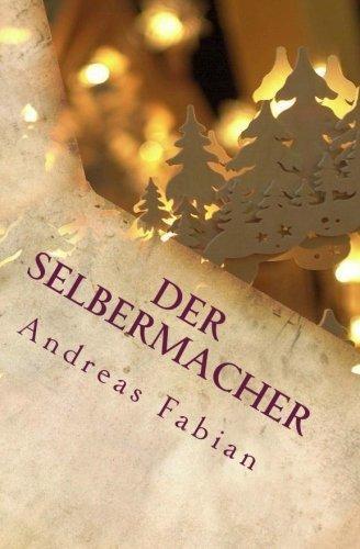 Der Selbermacher: Schwibbogen zum Advent selber bauen (German Edition) by Andreas Fabian (2014-09-09)