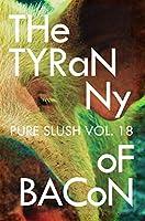 The Tyranny of Bacon Pure Slush Vol. 18