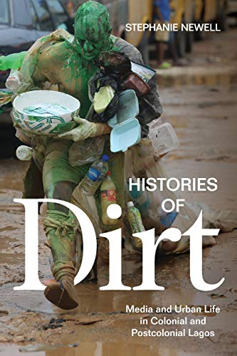 Compare Textbook Prices for Histories of Dirt: Media and Urban Life in Colonial and Postcolonial Lagos  ISBN 9781478006435 by Newell, Stephanie