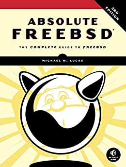 Absolute FreeBSD, 3rd Edition: The Complete Guide to FreeBSD by [Michael W. Lucas]
