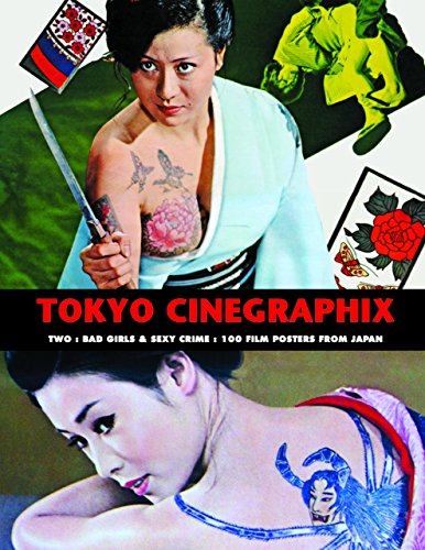 TOKYO CINEGRAPHIX TWO BAD GIRLS & SEXY CRIME POSTERS: Bad Girls & Sexy Crime: 100 Film Posters From Japan: 2