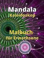 Mandala Kaleidoskop Malbuch fuer Erwachsene: Malbuch fuer Erwachsene mit 100 der schoensten Mandalas der Welt zum Stressabbau und zur Entspannung, entworfen, um die Seele zu beruhigen, mit dickem Papier in Kuenstlerqualitaet