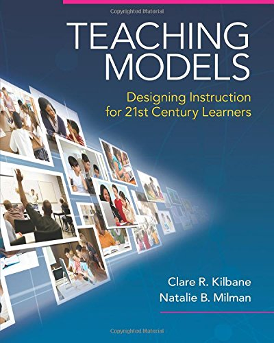 Download Teaching Models: Designing Instruction for 21st Century Learners (New 2013 Curriculum & Instruction Titles) 020560997X
