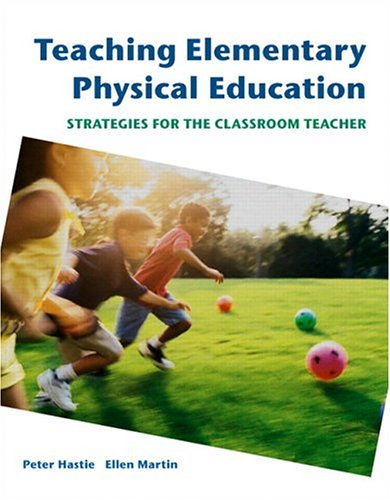 Compare Textbook Prices for Teaching Elementary Physical Education: Strategies for the Classroom Teacher 1 Edition ISBN 9780805328349 by Hastie, Peter,Martin, Ellen