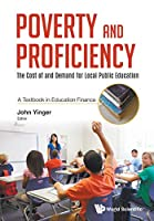 Poverty And Proficiency: The Cost Of And Demand For Local Public Education (A Textbook In Education Finance)