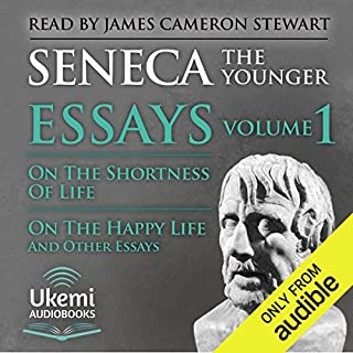 On the Shortness of Life, On the Happy Life, and Other Essays     Essays, Volume 1              By:                                                                                                                                 Seneca                               Narrated by:                                                                                                                                 James Cameron Stewart                      Length: 6 hrs and 7 mins     23 ratings     Overall 4.8