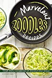 Marvelous Zoodles Recipes: Your Own Cookbook of Zoodle Dish Ideas! (English Edition)