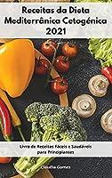 Receitas da Dieta Mediterrânica Cetogénica 2021: Livro de Receitas Fáceis e Saudáveis para Principiantes. Ketogenic Recipes (Portuguese Edition)