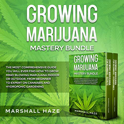Growing Marijuana: The Most Comprehensive Guide You Will Ever Find Audiobook By Marshall Haze cover art
