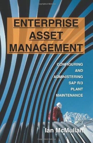 Enterprise Asset Management: Configuring and Administering SAP R/3 Plant Maintenance
