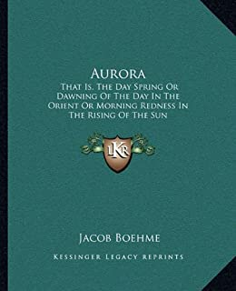 Aurora: That Is, the Day Spring or Dawning of the Day in the Orient or Morning Redness in the Rising of the Sun