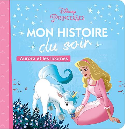 DISNEY PRINCESSES - Mon histoire du soir - Aurore et les licornes