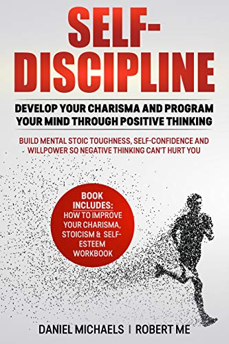 Self-Discipline: Develop Your Charisma and Program Your Mind Through Positive Thinking (English Edition)