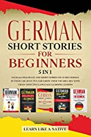 German Short Stories for Beginners 5 in 1: Over 500 Dialogues and Daily Used Phrases to Learn German in Your Car. Have Fun & Grow Your Vocabulary, with Crazy Effective Language Learning Lessons (German for Adults)