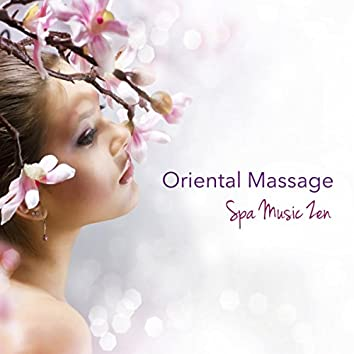 Oriental Massage Spa Music Zen - Natural Relaxing Music & Chillout for Chinese Herbal Medicine, Deep Tissue Massage, Indian Head Massage