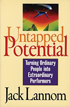 Untapped Potential: Turning Ordinary People into Extraordinary Performers by [Jack Lannom]