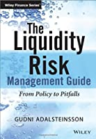 The Liquidity Risk Management Guide: From Policy to Pitfalls (The Wiley Finance Series) by Gudni Adalsteinsson(2014-07-21)