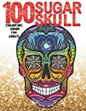 Sugar Skull Coloring Book For Adults: 100 A Day of the Dead Coloring Book with Fun Skull Designs, Beautiful Gothic Women, and Easy Patterns for ... Single-sided Pages Resist Bleed-Through