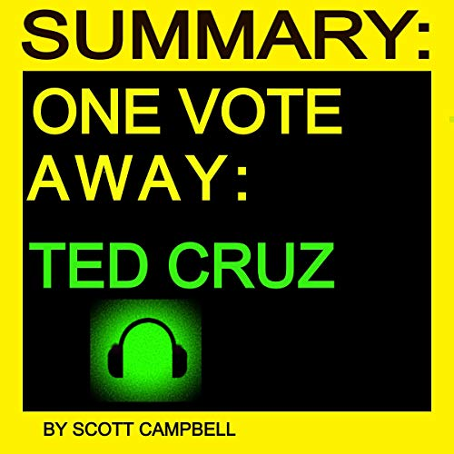 Summary: One Vote Away: Ted Cruz Audiobook By Scott Campbell cover art