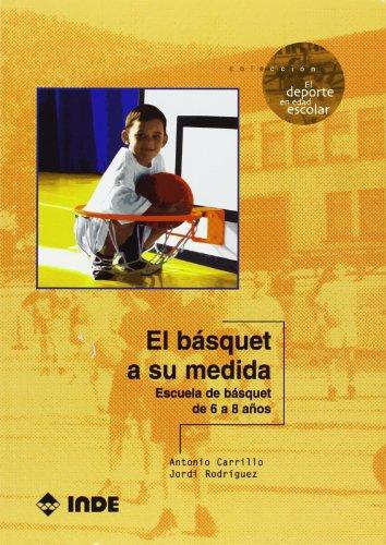 El básquet a su medida (libro + DVD): Escuela de básquet de 6 a 8 años: 506 (El deporte en edad escolar)