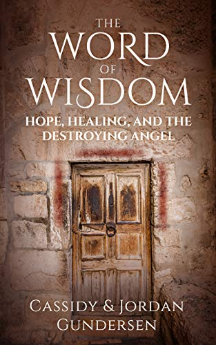 The Word of Wisdom: Hope, Healing, and the Destroying Angel