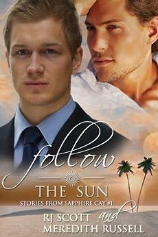 Follow The Sun (Sapphire Cay Book 1) by [RJ Scott, Meredith Russell]