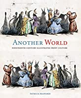 Another World: Nineteenth-Century Illustrated Print Culture