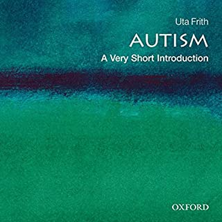 Autism     A Very Short Introduction              By:                                                                                                                                 Uta Frith                               Narrated by:                                                                                                                                 Leslie Bellair                      Length: 3 hrs and 16 mins     16 ratings     Overall 4.4