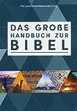 Das große Handbuch zur Bibel: Der einzigartige Führer durch die Bücher der Bibel faszinierend - bewährt - reich illustriert - Alexander Pat