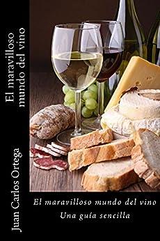 El maravilloso mundo del vino: Una guía sencilla (Spanish Edition) by [Juan Carlos Ortega]